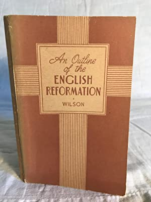 AN OUTLINE OF THE ENGLISH REFORMATION
