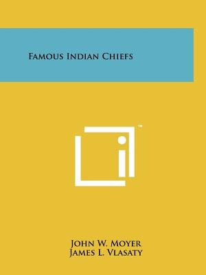 Famous Indian Chiefs (Paperback or Softback): Moyer, John W.