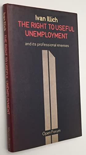 The right to useful unemployment and its: Illich, Ivan,