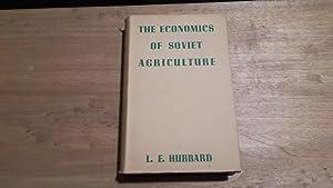 The economics of soviet agriculture: L. E. Hubbard