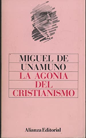 LA AGONÍA DEL CRISTIANISMO: UNAMUNO, MIGUEL DE