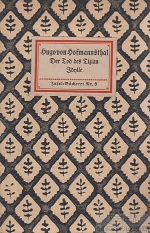 Der Tod des Tizian. Idylle. Zwei Dichtungen: Hofmannsthal, Hugo von.