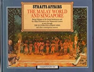 Straits Affairs : The Malay World and Singapore - Being Glimpses of the Straits Settlements and t...