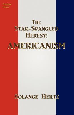 The Star-Spangled Heresy: Americanism (Paperback or Softback): Hertz, Solange