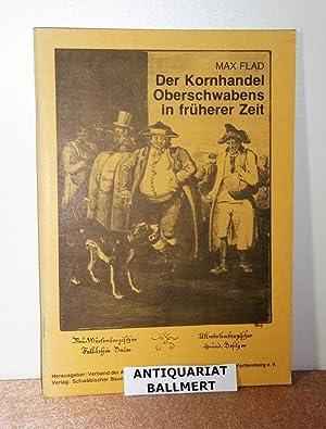 Der Kornhandel Oberschwabens in früherer Zeit.: Oberschwaben - Flad,