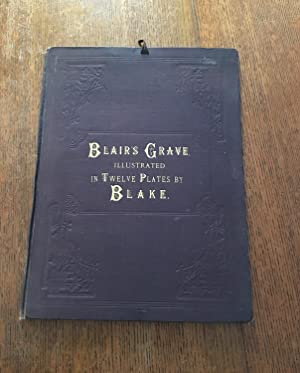 BLAIR'S GRAVE, ILLUSTRATED IN TWELVE PLATES BY BLAKE. The Grave, A Poem. Illustrated by twelve et...