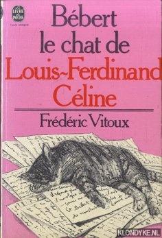 Bébert le Chat De Louis-Ferdinand Céline: Vitoux, Frédéric