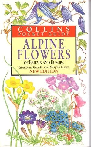 The Alpine Flowers of Britain and Europe: Grey-Wilson, C.; Blamey,