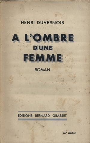 A l'ombre d'une femme . Roman.: DUVERNOIS Henri