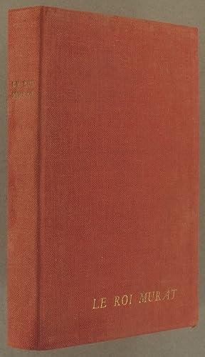 Le Roi Murat. Mémoires d'épopée, recueillis par: PESLOUAN Hervé de