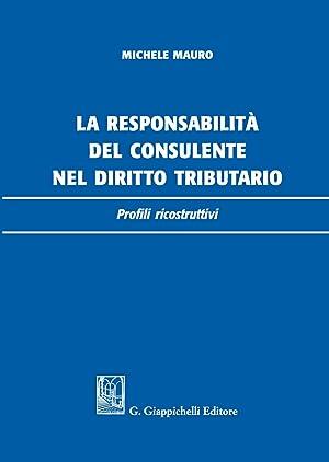 La responsabilità del consulente nel diritto tributario.: Michele Mauro
