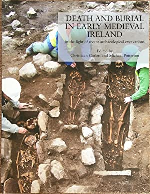 Death and Burial in Early Medieval Ireland: In the Light of Recent Archaeological Excavations
