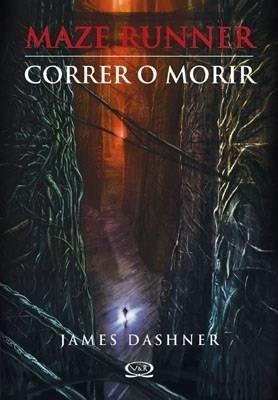 Maze Runner 1. Correr O Morir -: James Dashner