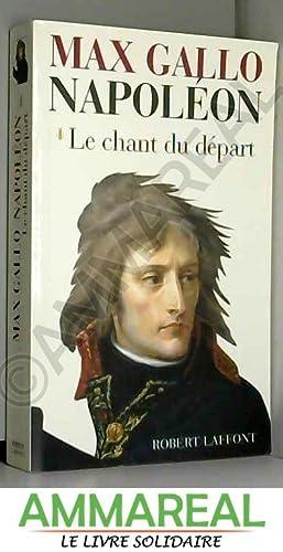 Napoléon : Le Chant du départ: Max Gallo
