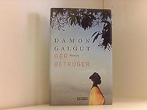 Der Betrüger: Roman Roman: Galgut, Damon und