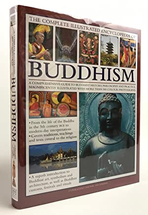 The Complete Illustrated Encyclopedia of Buddhism: A Comprehensive Guide To Buddhist History, Phi...
