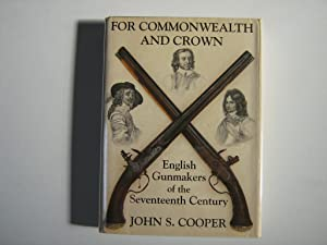 For Commonwealth And Crown. English Gunmakers of the Seventeenth Century