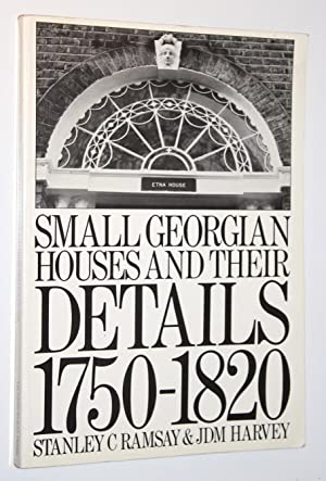 Small Georgian Houses and Their Details 1750-1820: Ransey, Stanley C.;