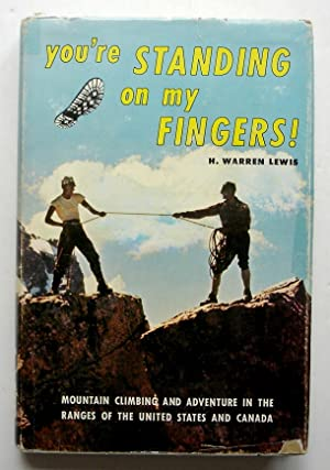 You're Standing on My Fingers: Mountain Climbing and Adventure in the Ranges of the United States and Canada