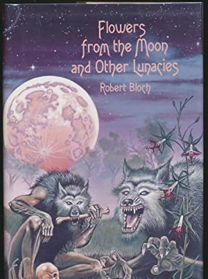 Flowers From The Moon And Other Lunacies: Robert Bloch