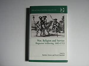 War, Religion and Service. Huguenot Soldiering, 1685-1713