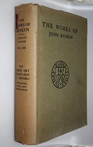 The Works of John Ruskin Vol. XXI - The Ruskin Art Collection at Oxford : catalogues, notes, and ...