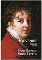 Souvenirs - Tome 3 (1796-1835) - Louise-Elisabeth: Elisabeth Vigée-le Brun