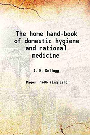 The home hand-book of domestic hygiene and: J. H. Kellogg