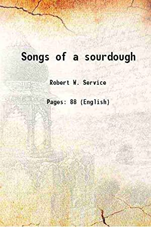 Songs of a sourdough (1907)[HARDCOVER]: Robert W. Service