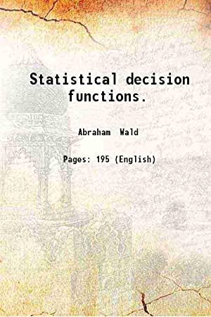 Statistical decision functions. (1950)[SOFTCOVER]: Abraham Wald