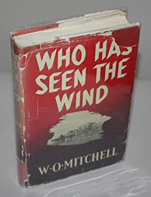 WHO HAS SEEN THE WIND [1st Edition,: W. O. MITCHELL