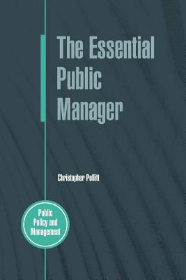 The Essential Public Manager (Paperback or Softback): Pollitt, Christopher, C.