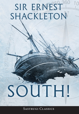 South! (Annotated): The Story of Shackleton's Last: Shackleton, Ernest
