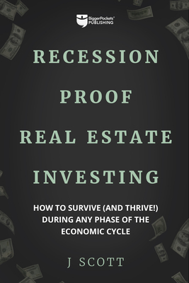 Recession-Proof Real Estate Investing: How to Survive: Scott, J.