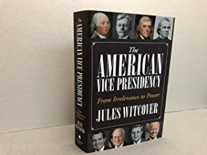 The American Vice Presidency: From Irrelevance to Power ( signed )