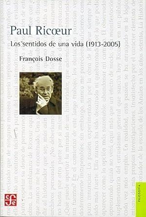 Paul Ricoeur Los Sentidos De Una Vida: DOSSE, FRANCOIS
