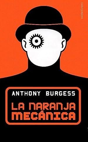 La Naranja Mecanica - Burgess, Anthony: BURGESS, ANTHONY