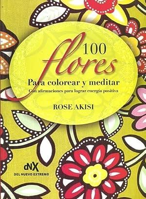100 Flores Para Colorear Y Meditar -: AKISI, ROSE