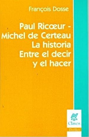 Paul Ricoeur-michel De Certeau La Historia Entre: DOSSE, FRANCOIS