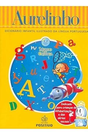 Aurelinho - Dicionario Infantil Ilustrado Lingua Portuguesa: Aurelio Buarque De