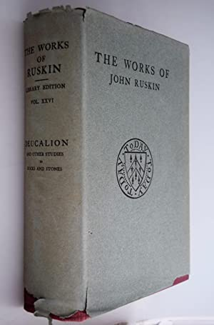 The works of John Ruskin: Vol. XXVI : Deucalion and other studies in Rocks and Stones