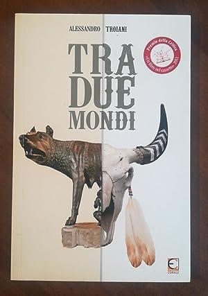 Tra Due Mondi: Alessandro Troiani