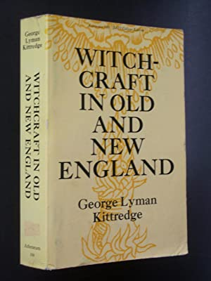 Witchcraft in Old and New England: Kittredge, George Lyman