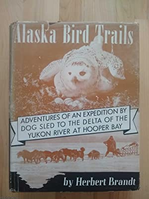 Alaska Bird Trails. Adventure of an Expedition by Dog Sled to the Delta of the Yukon River at Hud...