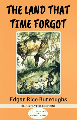 The Land That Time Forgot: [Illustrated Edition]: Burroughs, Edgar Rice