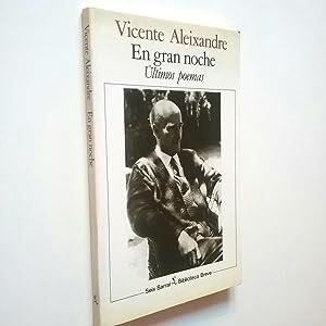 En gran noche. Últimos poemas (Primera edición): Vicente Aleixandre (Edición