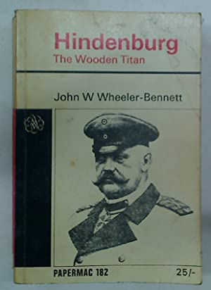 Hindenburg: The Wooden Titan.: Wheeler-Bennett, J W