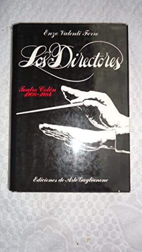 LOS DIRECTORES. TEATRO COLÓN 1908-1984. PRIMERA EDICIÓN.: VALENTI FERRO, Enzo