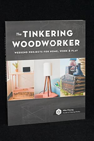 The Tinkering Woodworker; Weekend Projects for Home, Work & Play