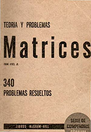 Matrices. Teoría y Problemas. 340 problemas resueltos: Ayres, Frank Jr.